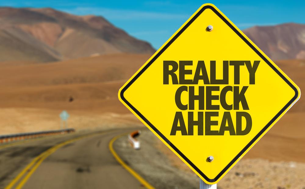 """reality check ahead"""
